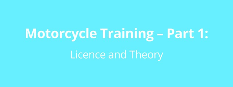 Motorcycle Training - Part 1: Licence and Theory